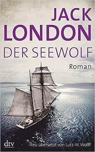 Der Seewolf: Roman: : London, Jack, Wolff, Lutz W