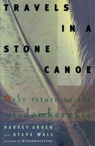 Travels In A Stone Canoe: The Return of the Wisdomkeepers by Harvey Arden - Mall In Stores Arden