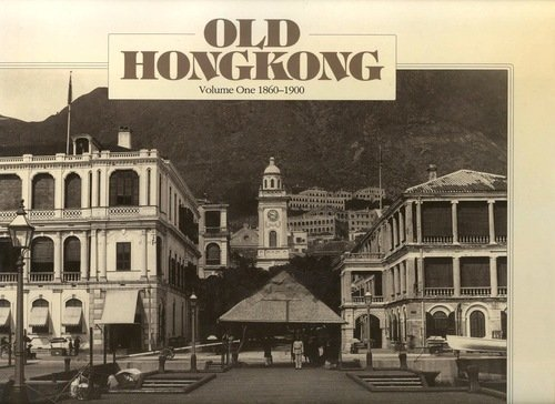 Old Hong Kong: 1860-1900 (Volume 1)