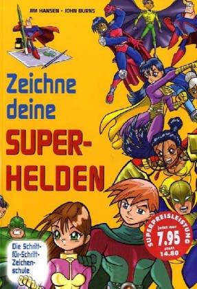 Zeichne deine Superhelden: Die Schritt-für-Schritt Zeichenschule