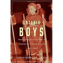 Ontario Boys: Masculinity and the Idea of Boyhood in Postwar Ontario, 1945--1960