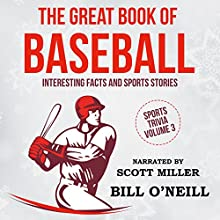 The Great Book of Baseball: Interesting Facts and Sports Stories: Sports Trivia, Book 3 Audiobook by Bill O'Neill Narrated by Scott Miller