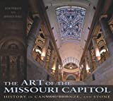 The Art of the Missouri Capitol, Bob Priddy and Jeffrey Ball, 0826219217