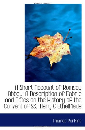 Read Online A Short Account of Romsey Abbey: A Description of Fabric and Notes on the History of the Convent of PDF