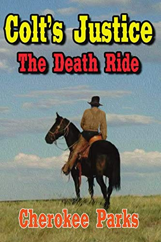 Colt's Justice: The Death Ride (Colt Raines - Relentless Pursuer Western Series) ()