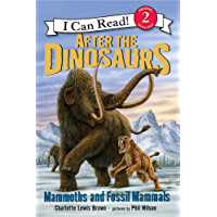 After the Dinosaurs: Mammoths and Fossil Mammals (I Can Read Level 2)