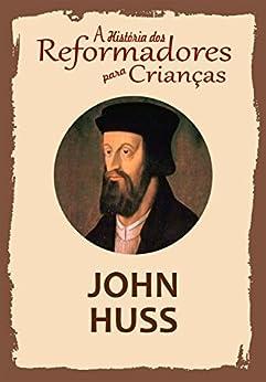 Coleção – A História dos Reformadores para Crianças: John Huss por [Wright, Julia McNair]