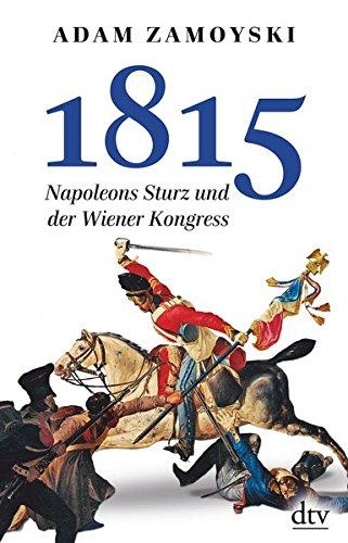 1815: Napoleons Sturz und der Wiener Kongreß Taschenbuch – 22. Juli 2016 Adam Zamoyski dtv Verlagsgesellschaft 3423348917 Geschichte / Neuzeit