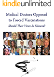 Medical Doctors Opposed to Forced Vaccinations: Should Their Views be Silenced?