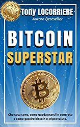 BITCOIN SUPERSTAR: Bestseller Amazon che spiega cosa sono bitcoin e criptovalute, come guadagnarci in concreto e come gestirne. (Italian Edition)