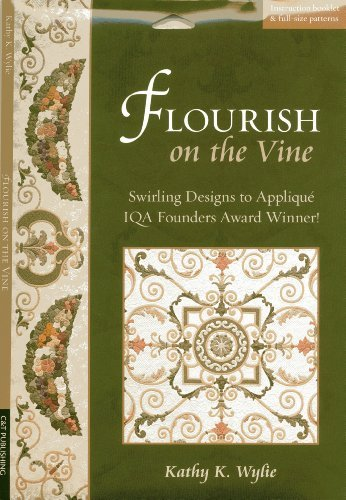 Flourish on the Vine: Swirling Designs to Appliqué • IQA Founders Award Winner!