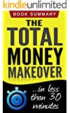 The Total Money Makeover: Summarized for Busy People (The Total Money Makeover, Dave Ramsey)