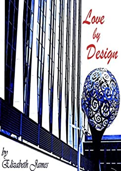 Love By Design (Design series Book 1) by [James, Elizabeth]