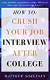 How to Crush Your Job Interview After College: rookie mistakes, top questions, salary, HR secrets, dress code, how to stand out & more!