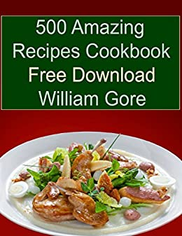 500 amazing recipes cookbook free download kindle edition by 500 amazing recipes cookbook free download by gore william forumfinder Gallery