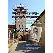 Yesterday when I was young - oder war's vorgestern? - Teil 2: Erlebnisse und Lausbubengeschichten aus einem romantischen und friedlichen Städtchen (German Edition)