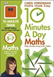 10 Minutes a Day Maths Ages 5-7 Key Stage 1 (Carol Vorderman's Maths Made Easy)