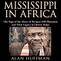 Mississippi in Africa: The Saga of the Slaves of Prospect Hill Plantation and Their Legacy in Liberia Today Audiobook by Alan Huffman Narrated by Andrew L. Barnes