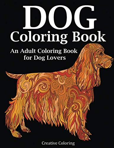 Dog Coloring Book: An Adult Coloring Book for Dog Lovers (Animal Coloring Books)