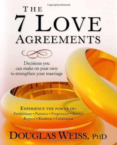 The 7 Love Agreements: Decisions You Can Make on Your Own to Strenthen Your Marriage -