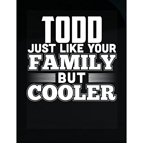 Todd Like Your Family But Cooler - Sticker