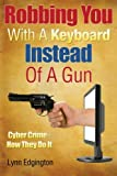 Robbing You With A Keyboard Instead Of A Gun: Cyber Crime - How They Do It
