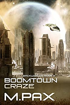 Boomtown Craze: A Space Opera Adventure Series (The Backworlds Book 3) (English Edition) de [Pax, M.]