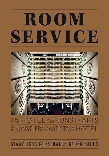 Room Service: Vom Hotel In Der Kunst Und Künstlern Im Hotel