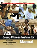 Ace Group Fitness Instructor Manual: A Guide for Fitness Professionals: Book and DVD, American Council on Exercise, 1890720208