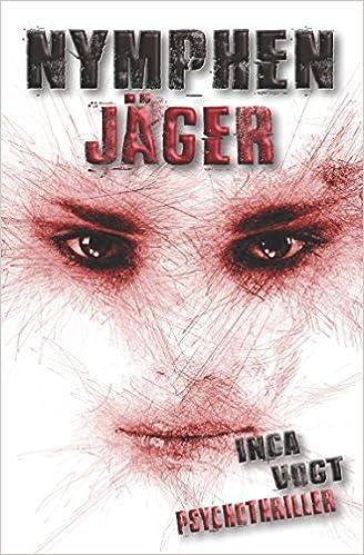 Nymphenjäger: Psychothriller (Amato) (German Edition): Inca Vogt: 9781973344056: Amazon.com: Books