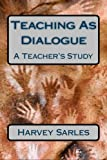 Teaching As Dialogue, Harvey Sarles, 1490377581