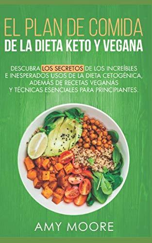 Plan de Comidas de la dieta keto vegana Descubre los secretos de los usos sorprendentes e inesperados de la dieta cetogénica,además de recetas ... esenciales para empezar  [Moore, Amy] (Tapa Blanda)
