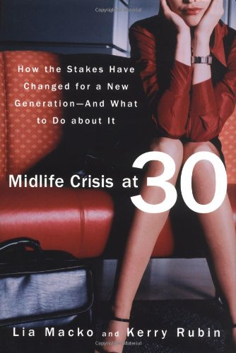 Midlife Crisis at 30: How the Stakes Have Changed for a New Generation--And What to Do about It