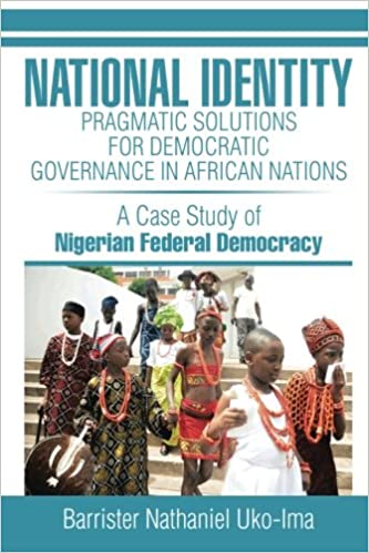 NATIONAL IDENTITY: PRAGMATIC SOLUTIONS FOR DEMOCRATIC GOVERNANCE IN AFRICAN NATIONS