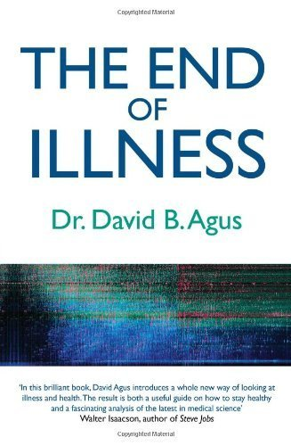 The End of Illness: A New Perspective on Health That Changes Everything by David B. Agus (26-Jan-2012) Paperback