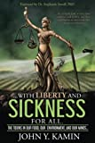 img - for ...with liberty and sickness for all.: The toxins in our food, our environment, and our minds... book / textbook / text book