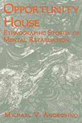 Opportunity House: Ethnographic Stories of Mental Retardation (Ethnographic Alternatives)