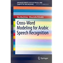 Cross-Word Modeling for Arabic Speech Recognition (SpringerBriefs in Electrical and Computer Engineering)