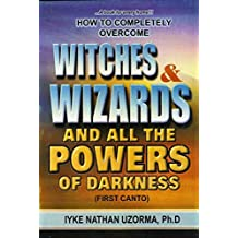 How To Completely Over Witches & Wizards And All The Powers of Darkness by Iyke Nathan Uzorma (29-Jun-1905) Paperback