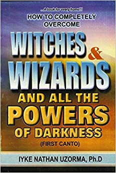 How To Completely Over Witches & Wizards And All The Powers of Darkness by Iyke Nathan Uzorma (29-Jun-1905)