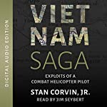 Vietnam Saga: Exploits of a Combat Helicopter Pilot | Stan Corvin Jr.