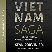 Vietnam Saga: Exploits of a Combat Helicopter Pilot Audiobook by Stan Corvin Jr. Narrated by Jim Seybert