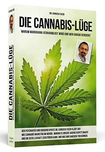 Die Cannabis Lüge   Erweiterte Neuausgabe  Warum Marihuana Verharmlost Wird Und Wer Daran Verdient
