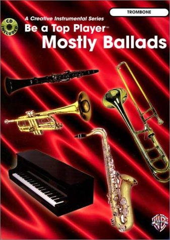 Download Be a Top Player -- Mostly Ballads: Trombone, Book & CD (A Creative Instrumental Series) ebook