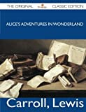 Alice's Adventures in Wonderland - the Original Classic Edition, Lewis Carroll, 1486143733