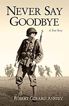 Never Say Goodbye: A True Story by [Anstey, Robert]