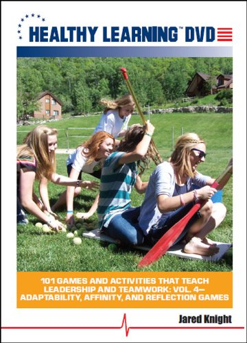 101 Games and Activities that Teach Leadership and Teamwork: Vol. #4 Adaptability, Affinity, and Reflection Games