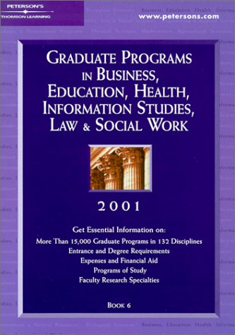 Peterson's Graduate Programs in Business, Education, Health, Information Studies, Law & Social Work 2001 (Peterson's Graduate Programs in Business, Education, Health, Information Studies, 2001)