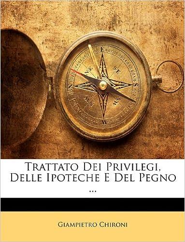Trattato Dei Privilegi, Delle Ipoteche E Del Pegno ...