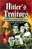 img - for Hitler's Traitors: German Resistance to the Nazi's book / textbook / text book